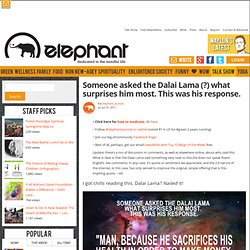 Someone asked the Dalai Lama what surprises him most. This was his response. | elephant journal - StumbleUpon