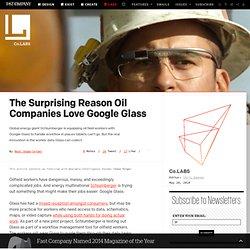 The Surprising Reason Oil Companies Love Google Glass