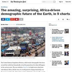 The amazing, surprising, Africa-driven demographic future of the Earth, in 9 charts - The Washington Post