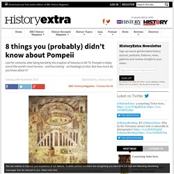 8 surprising facts about Pompeii'