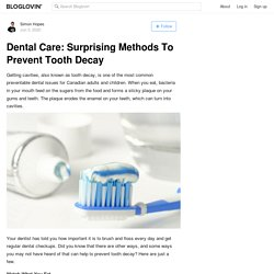 Dental Care: Surprising Methods To Prevent Tooth Decay