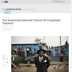 The Surprising Sartorial Culture Of Congolese 'Sapeurs' : The Picture Show