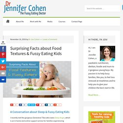 Surprising Facts about Food Textures & Fussy Eating Kids - Dr Jennifer Cohen