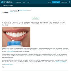 Cosmetic Dentist Lists Surprising Ways You Ruin the Whiteness of Teeth