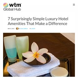 7 Surprisingly Simple Luxury Hotel Amenities That Make a Difference