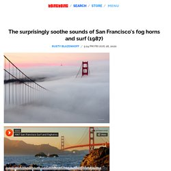 The surprisingly soothe sounds of San Francisco's fog horns and surf (1987)