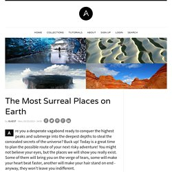 The Most Surreal Places on Earth