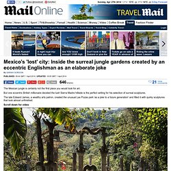 Mexico's Las Pozas park, surreal jungle gardens created by an eccentric Englishman
