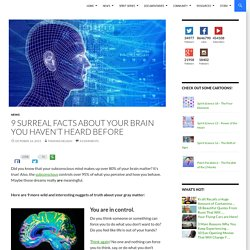 9 Surreal Facts About Your Brain You Haven't Heard Before