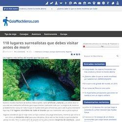 110 lugares surrealistas que debes visitar antes de morir