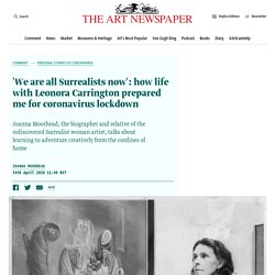 'We are all Surrealists now': how life with Leonora Carrington prepared me for coronavirus lockdown