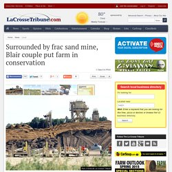 Surrounded by frac sand mine, Blair couple put farm in conservation