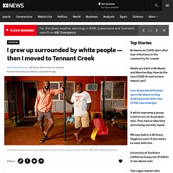 I grew up surrounded by white people — then I moved to Tennant Creek