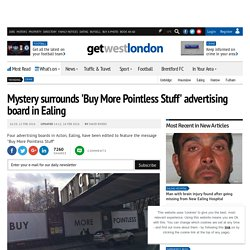 Mystery surrounds 'Buy More Pointless Stuff' advertising board in Ealing