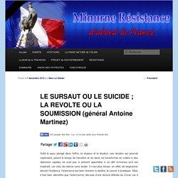LE SURSAUT OU LE SUICIDE ; LA REVOLTE OU LA SOUMISSION (général Antoine Martinez)