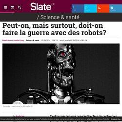Peut-on, mais surtout, doit-on faire la guerre avec des robots?