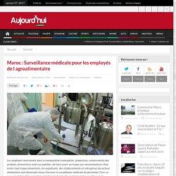 AUJOURD HUI LE MAROC 03/07/13 Maroc : Surveillance médicale pour les employés de l'agroalimentaire