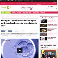 Embryons sous vidéo-surveillance pour optimiser les chances de fécondation in vitro