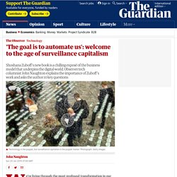 'The goal is to automate us': welcome to the age of surveillance capitalism