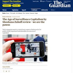 The Age of Surveillance Capitalism by Shoshana Zuboff review – we are the pawns
