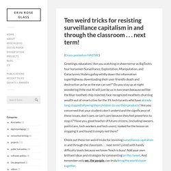 Ten weird tricks for resisting surveillance capitalism in and through the classroom . . . next term! – erin rose glass