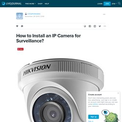 How to Install an IP Camera for Surveillance?: cctvwholesales — LiveJournal