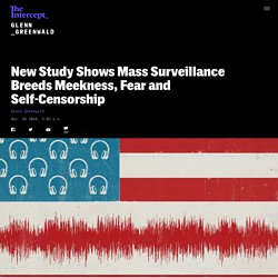 New Study Shows Mass Surveillance Breeds Meekness, Fear and Self-Censorship