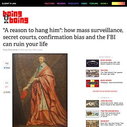 """A reason to hang him"": how mass surveillance, secret courts, confirmation bias and the FBI can ruin your life"