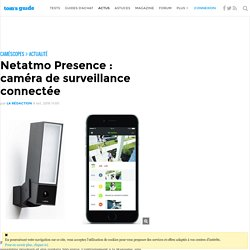 Netatmo Presence : caméra de surveillance connectée
