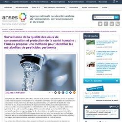 ANSES 11/04/19 Surveillance de la qualité des eaux de consommation et protection de la santé humaine : l'Anses propose une méthode pour identifier les métabolites de pesticides pertinents