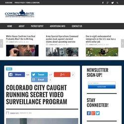 Colorado city caught running secret video surveillance program - CowboyByte