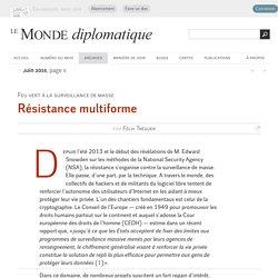 Contre la surveillance de masse, une résistance multiforme, par Félix Tréguer (Le Monde diplomatique, juin 2015)