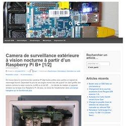 Camera de surveillance extérieure à vision nocturne à partir d'un Raspberry Pi B+ [1/2] – IEM tutos