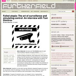 Failed utopia: The art of surveillance and simulating control: An interview with Toni Dimitrov