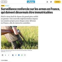 Surveillance renforcée sur les armes en France, qui doivent désormais être immatriculées