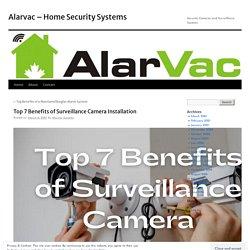 Top 7 Benefits of Surveillance Camera Installation