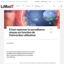 Il faut repenser la surveillance réseau en fonction de l'interaction utilisateur