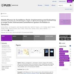 PLOS 12/04/16 Mobile Phones As Surveillance Tools: Implementing and Evaluating a Large-Scale Intersectoral Surveillance System for Rabies in Tanzania