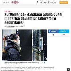 Surveillance: «L'espace public quasi militarisé devient un laboratoire sécuritaire»