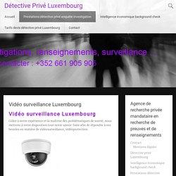 Vidéo surveillance Luxembourg - Détective Privé Luxembourg