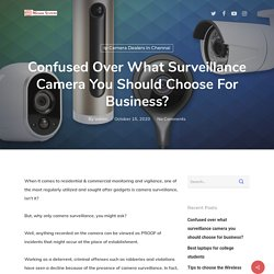 Confused over what surveillance camera you should choose for business? - Micronsystems Blog