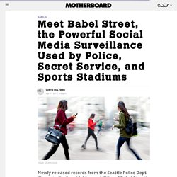 Meet Babel Street, the Powerful Social Media Surveillance Used by Police, Secret Service, and Sports Stadiums - Motherboard