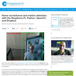 Home surveillance and motion detection with the Raspberry Pi, Python, OpenCV, and Dropbox