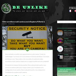 Vidéo-surveillance multi-caméras avec le Raspberry Pi (Partie 1) - BeUnlike