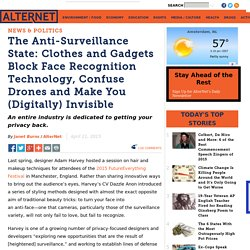 The Anti-Surveillance State: Clothes and Gadgets Block Face Recognition Technology, Confuse Drones and Make You (Digitally) Invisible
