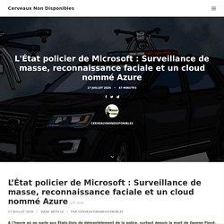 L'État policier de Microsoft : Surveillance de masse, reconnaissance faciale et un cloud nommé Azure - Cerveaux Non Disponibles