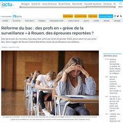 Réforme du bac : des profs en « grève de la surveillance » à Rouen, des épreuves reportées ?