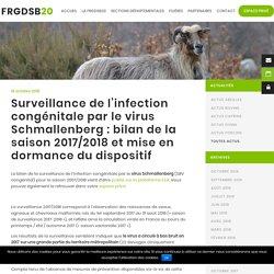 FRGDSB20 16/10/18 Surveillance de l'infection congénitale par le virus Schmallenberg : bilan de la saison 2017/2018 et mise en dormance du dispositif