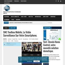 SNC toolbox mobile, la vidéo surveillance sur votre smartphone. -