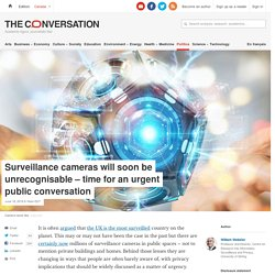Surveillance cameras will soon be unrecognisable – time for an urgent public ...